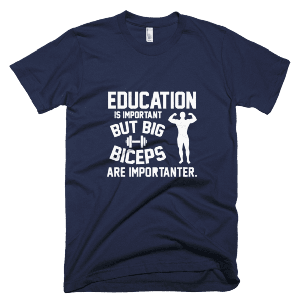 Education is important but big biceps are more importanter