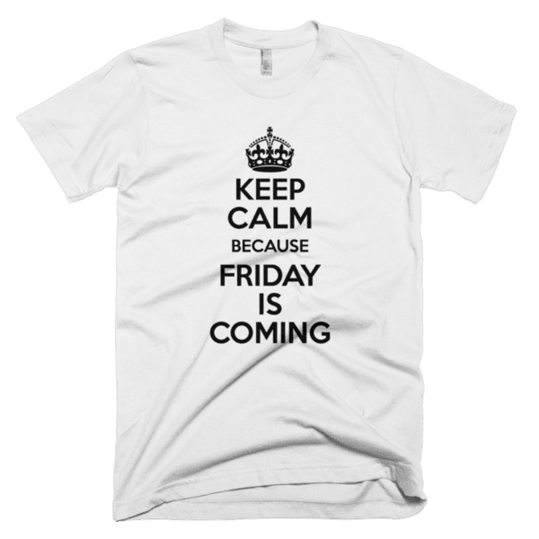Keep Calm because Friday is Coming