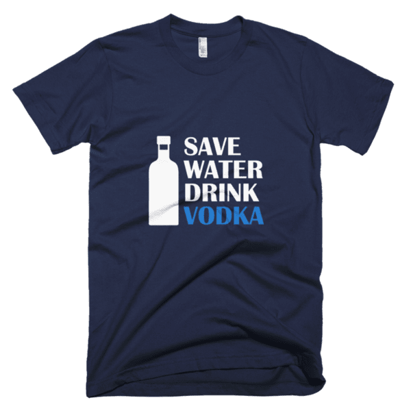 Save Water Drink Vodka