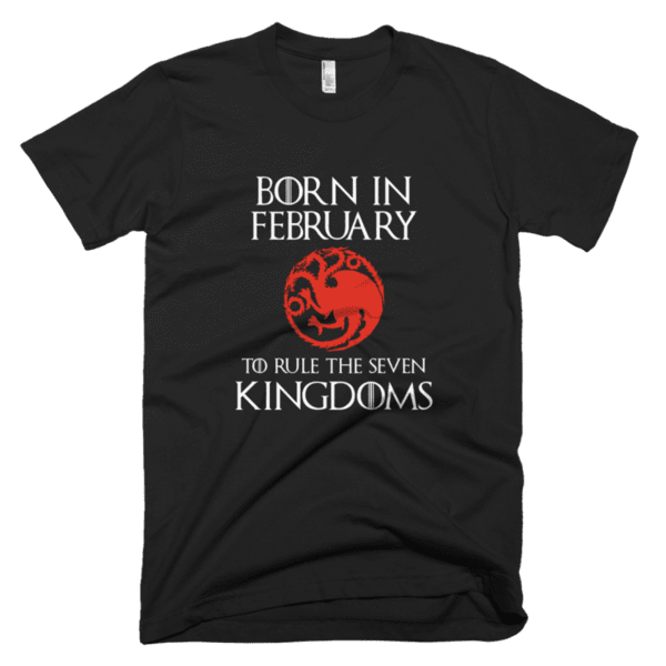 Born in February to rule the Seven Kingdoms Targaryen