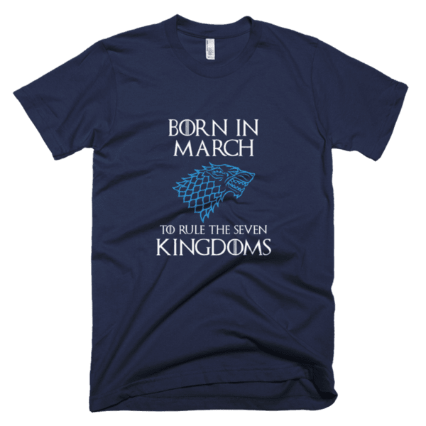 Born in March to rule the Seven Kingdoms Stark