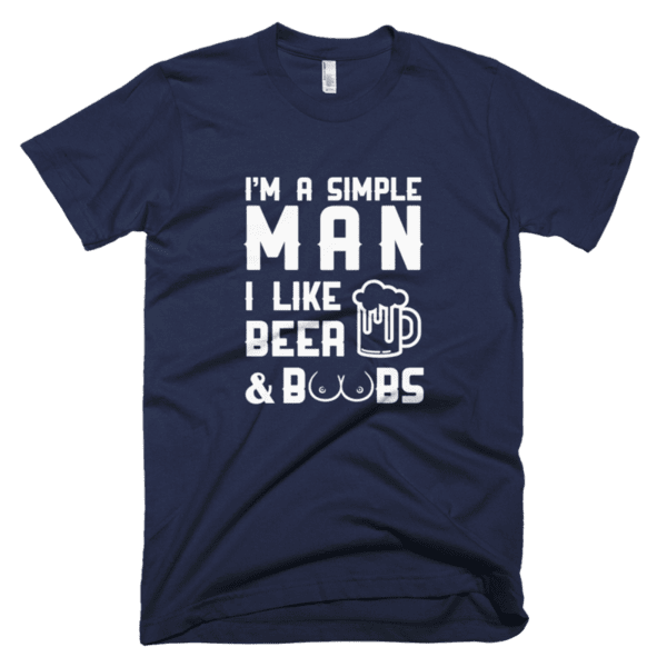 I'm a simple man I like Beer and Boobs