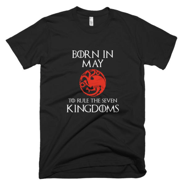 Born in May to rule the Seven Kingdoms Targaryen