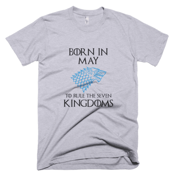 Born in May to rule the Seven Kingdoms Stark