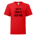 """Детска тениска """"I have the theory of everything"""""""