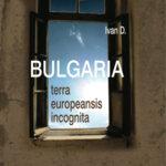 Bulgaria, terra europeansis incognita